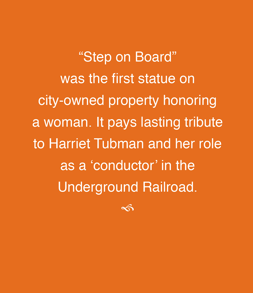 """Step on Board"" was the first statue on city-owned property honoring a woman. It pays lasting tribute to Harriet Tubman and her role as a 'conductor' in the Underground Railroad."