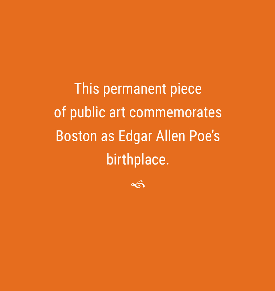 This permanent piece of public art commemorates Edgar Allan Poe's birthplace.